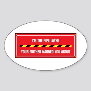 I'm the Pipe Layer Oval Sticker
