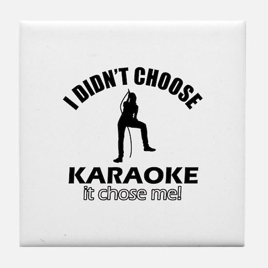 I didn't choose karaoke Tile Coaster