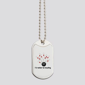 I'd Rather Be Bowling Dog Tags