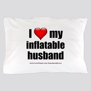 """""""Love My Inflatable Husband"""" Pillow Case"""