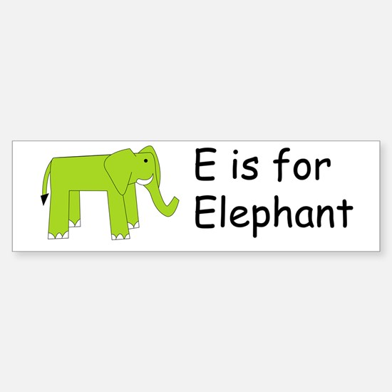 E is for Elephant Bumper Bumper Bumper Sticker