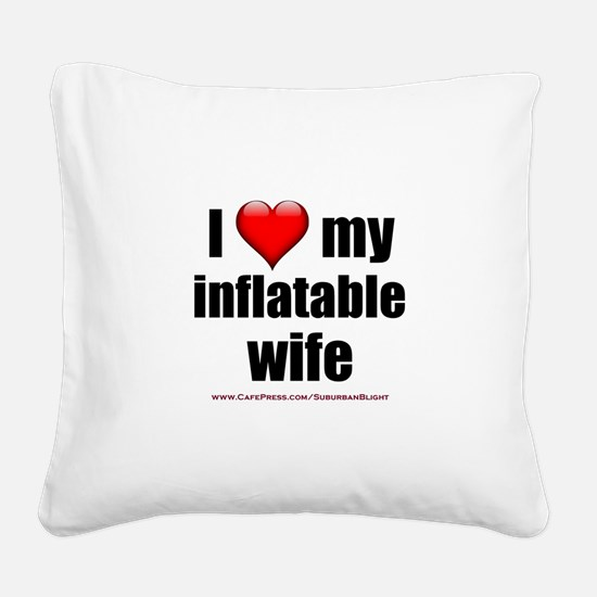 """Love My Inflatable Wife"" Square Canvas Pillow"