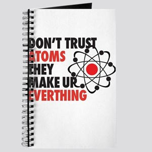 dont trust atoms they make up everything Journal