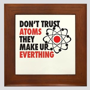 Dont Trust Atoms They Make Up Everything Framed Ti