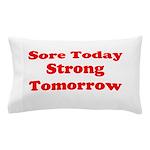 Sore Today Strong Tomorrow Pillow Case