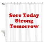 Sore Today Strong Tomorrow Shower Curtain