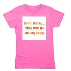 dontworrythiswillbeonmyblog_orange Girl's Tee