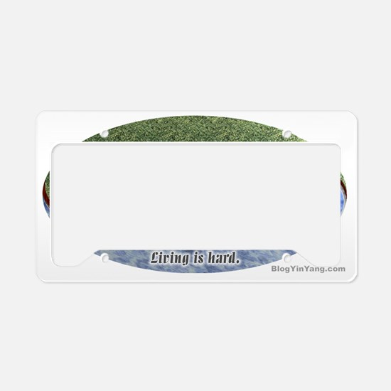 Life is good  Living is hard License Plate Holder