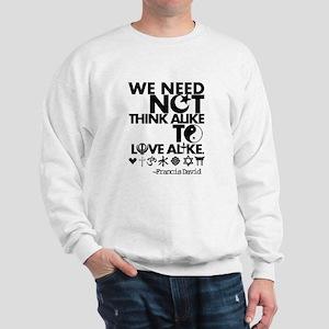 You Need Not Think Alike To Love Alike Sweatshirt