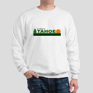 Its Better in Tahoe Sweatshirt