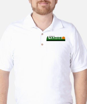 Its Better in Tahoe Golf Shirt