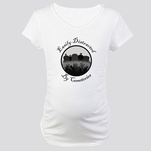 Easily Distracted By Cemeteries Maternity T-Shirt