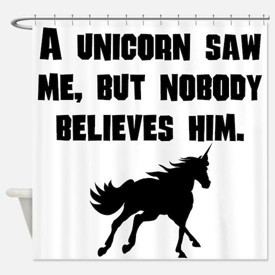 A Unicorn Saw Me Shower Curtain