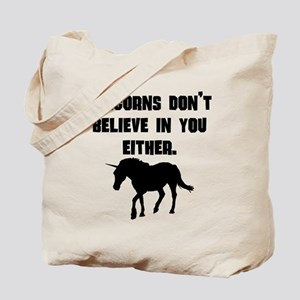 Unicorns Dont Believe In You Either Tote Bag