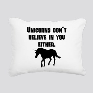 Unicorns Dont Believe In You Either Rectangular Ca