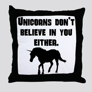 Unicorns Dont Believe In You Either Throw Pillow
