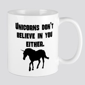 Unicorns Dont Believe In You Either Mugs