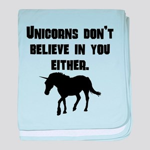 Unicorns Dont Believe In You Either baby blanket