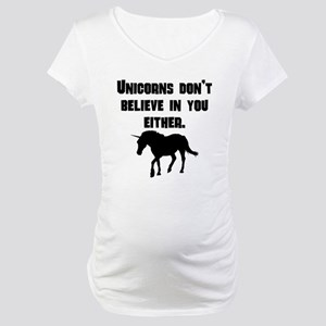 Unicorns Dont Believe In You Either Maternity T-Sh