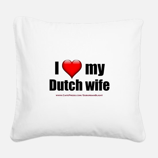 """Love My Dutch Wife"" Square Canvas Pillow"