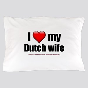 """Love My Dutch Wife"" Pillow Case"