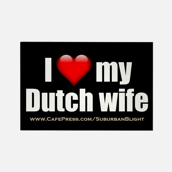 """""""Love My Dutch Wife"""" Rectangle Magnet"""