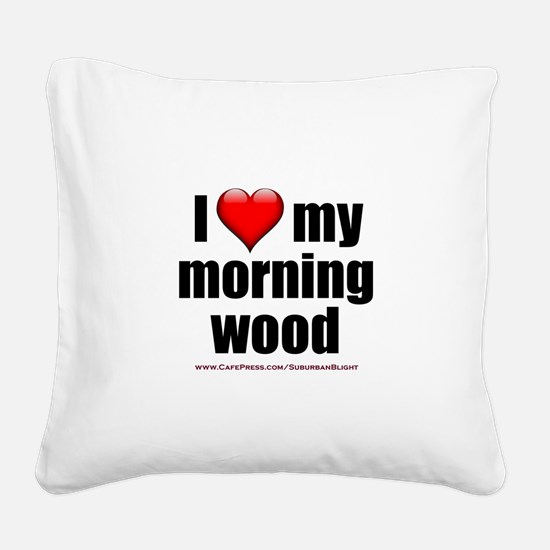 """Love My Morning Wood"" Square Canvas Pillow"