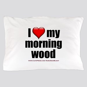 """""""Love My Morning Wood"""" Pillow Case"""