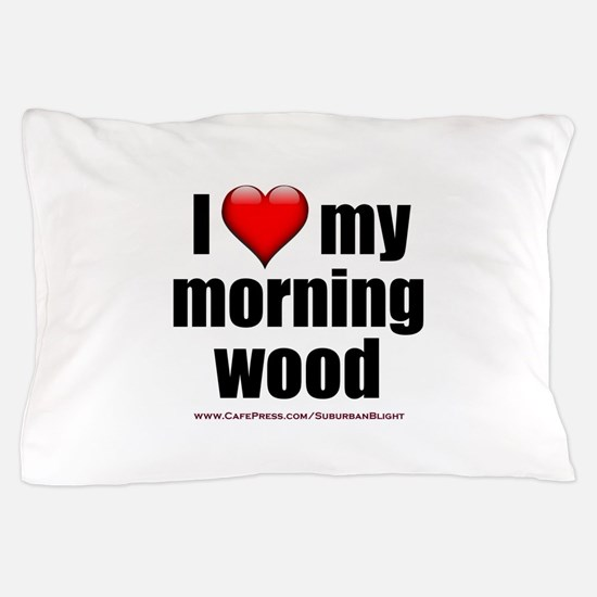 """Love My Morning Wood"" Pillow Case"