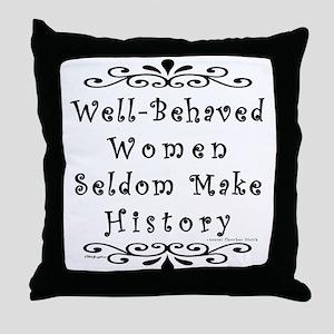 Well-Behaved Women Throw Pillow
