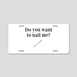 Do You Want to Nail Me? Aluminum License Plate