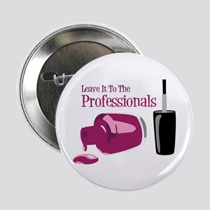"""Leave it to the Professionals 2.25"""" Button"""