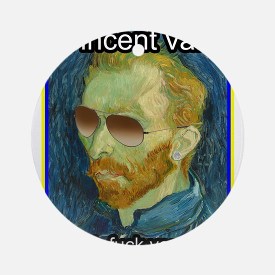 Vincent van Gogh fuck yourself Ornament (Round)