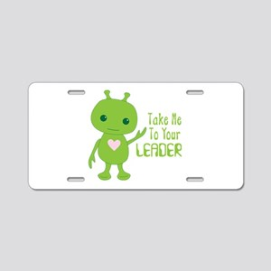 Take Me To Your LEADER Aluminum License Plate