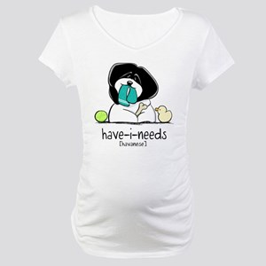 Have-i-Needs Havanese Maternity T-Shirt