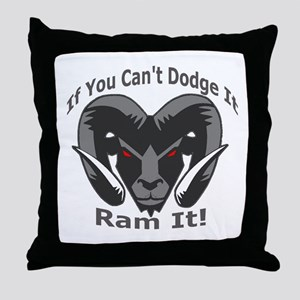 If You Cant Dodge It Ram It Throw Pillow