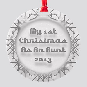 1St Christmas As An Aunt 2013 Round Ornament