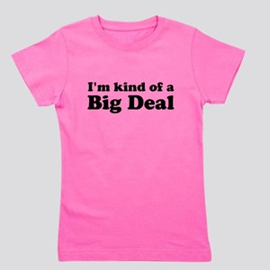 Im kind of a Big Deal Girl's Tee