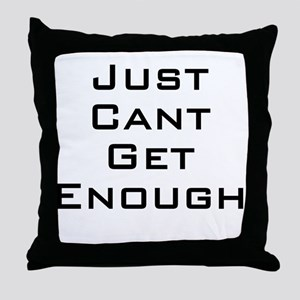 I just can't get enough Throw Pillow