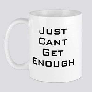 I just can't get enough Mug