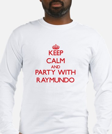 Keep Calm and Party with Raymundo Long Sleeve T-Sh