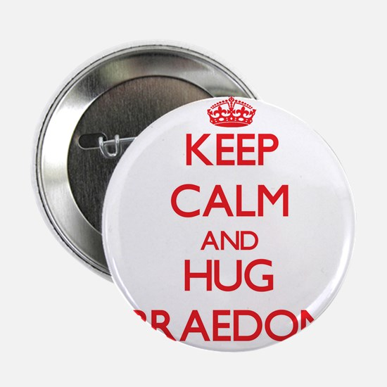 """Keep Calm and HUG Braedon 2.25"""" Button"""