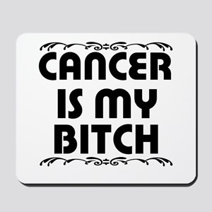 Cancer is My Bitch Mousepad