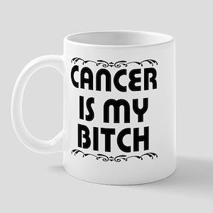 Cancer is My Bitch Mug