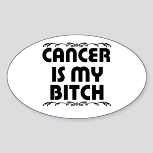 Cancer is My Bitch Sticker (Oval)
