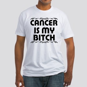 Cancer is My Bitch Fitted T-Shirt