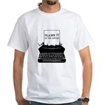 Blame the Typewriter White T-Shirt
