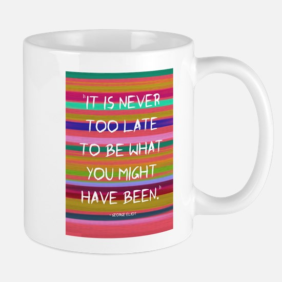 Its Never too Late to Be Mug
