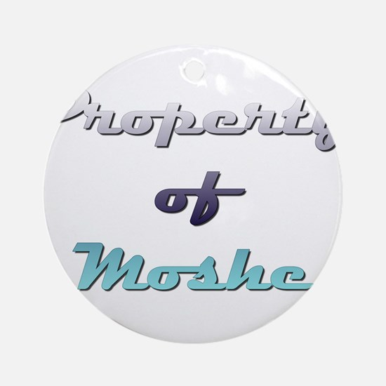 Property Of Moshe Male Round Ornament