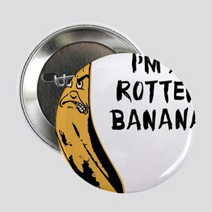 "Im A Rotten Banana 2.25"" Button"